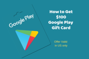 Get a $100 Google play Gift Card